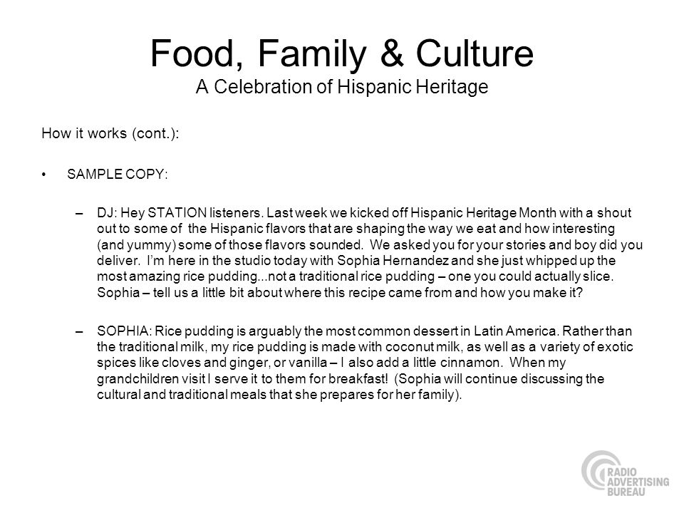 Food, Family & Culture A Celebration of Hispanic Heritage How it works (cont.): SAMPLE COPY: –DJ: Hey STATION listeners.