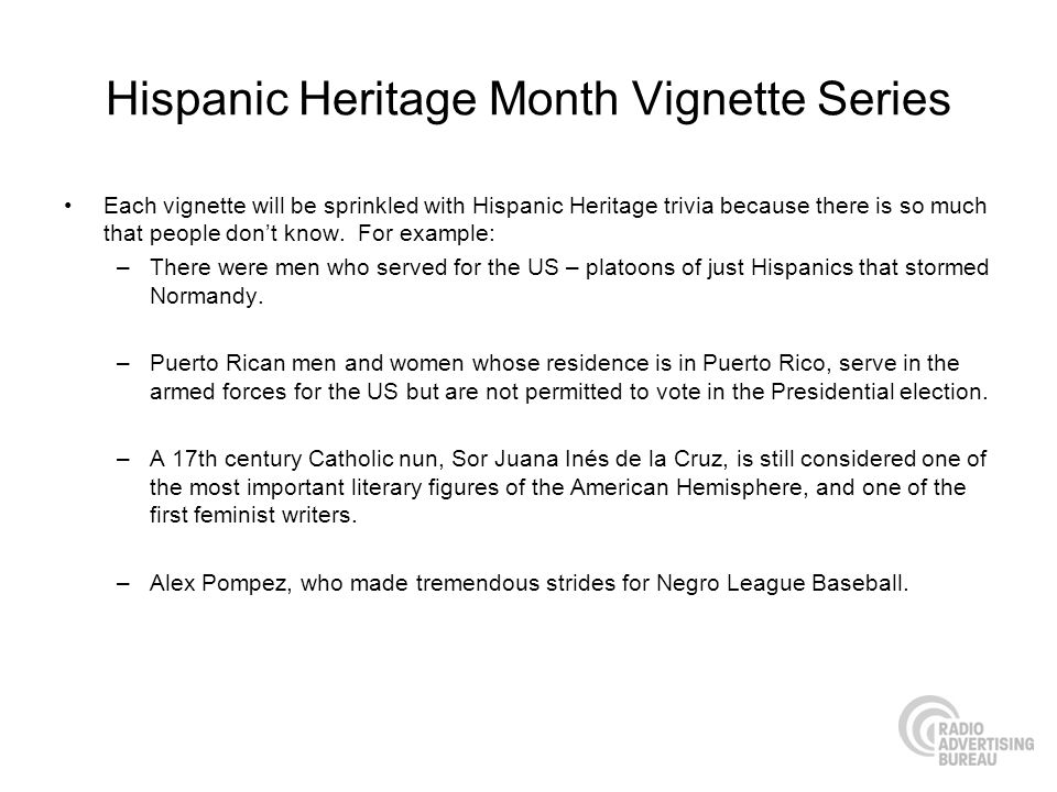 Hispanic Heritage Month Vignette Series Each vignette will be sprinkled with Hispanic Heritage trivia because there is so much that people dont know.