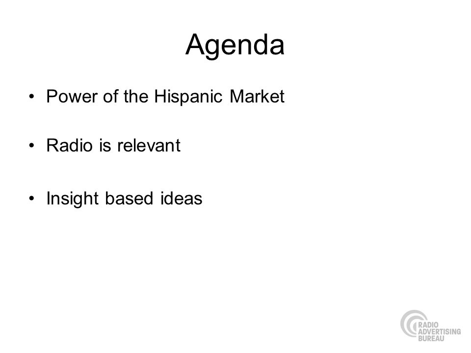 Agenda Power of the Hispanic Market Radio is relevant Insight based ideas