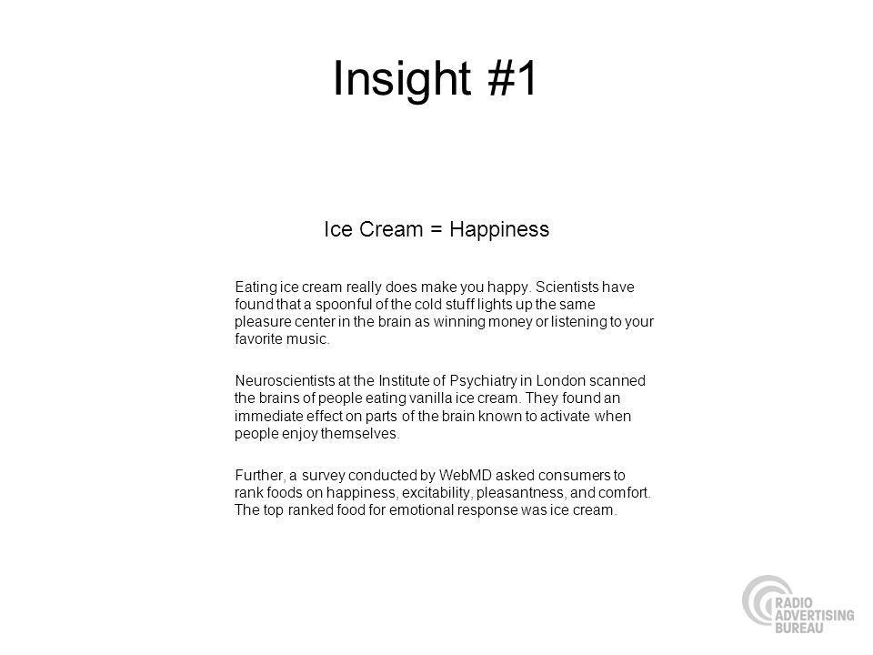 Insight #1 Eating ice cream really does make you happy.