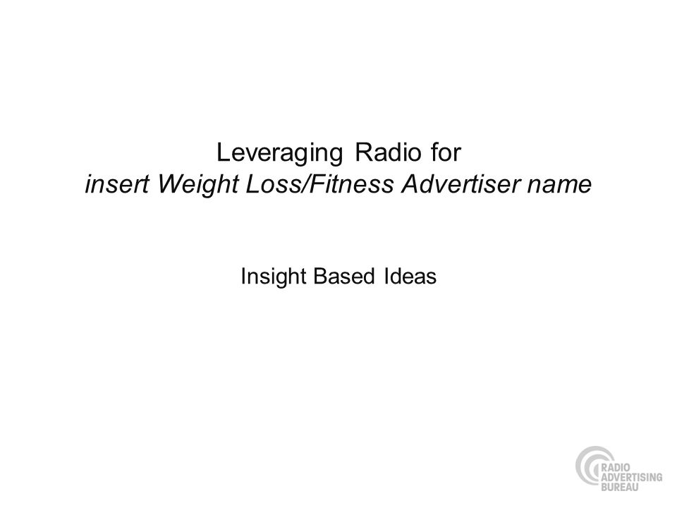 Leveraging Radio for insert Weight Loss/Fitness Advertiser name Insight Based Ideas