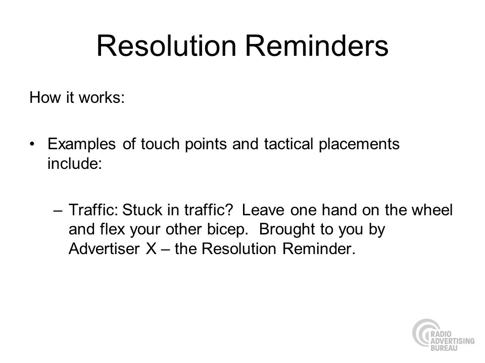 Resolution Reminders How it works: Examples of touch points and tactical placements include: –Traffic: Stuck in traffic? Leave one hand on the wheel a