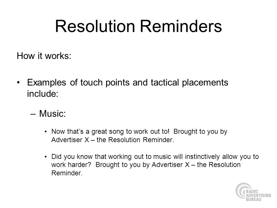 Resolution Reminders How it works: Examples of touch points and tactical placements include: –Music: Now thats a great song to work out to! Brought to