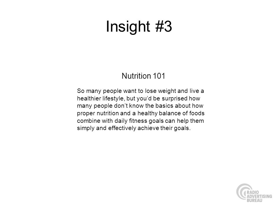 Insight #3 Nutrition 101 So many people want to lose weight and live a healthier lifestyle, but youd be surprised how many people dont know the basics