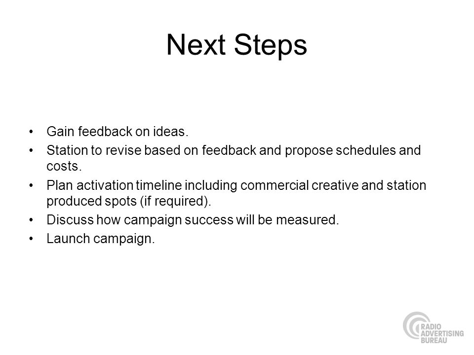 Next Steps Gain feedback on ideas. Station to revise based on feedback and propose schedules and costs. Plan activation timeline including commercial