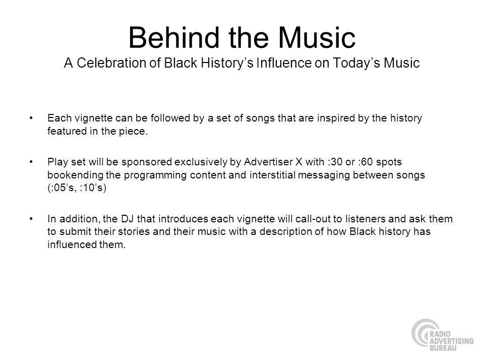 Behind the Music A Celebration of Black Historys Influence on Todays Music Each vignette can be followed by a set of songs that are inspired by the hi