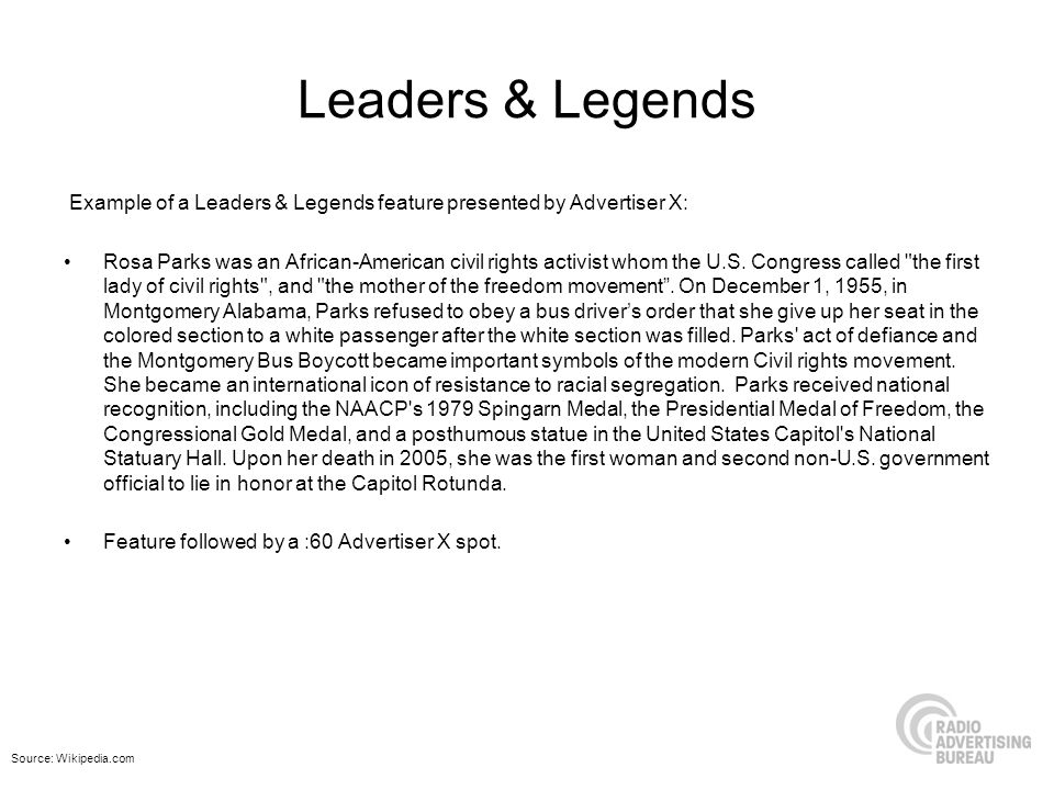 Leaders & Legends Example of a Leaders & Legends feature presented by Advertiser X: Rosa Parks was an African-American civil rights activist whom the U.S.