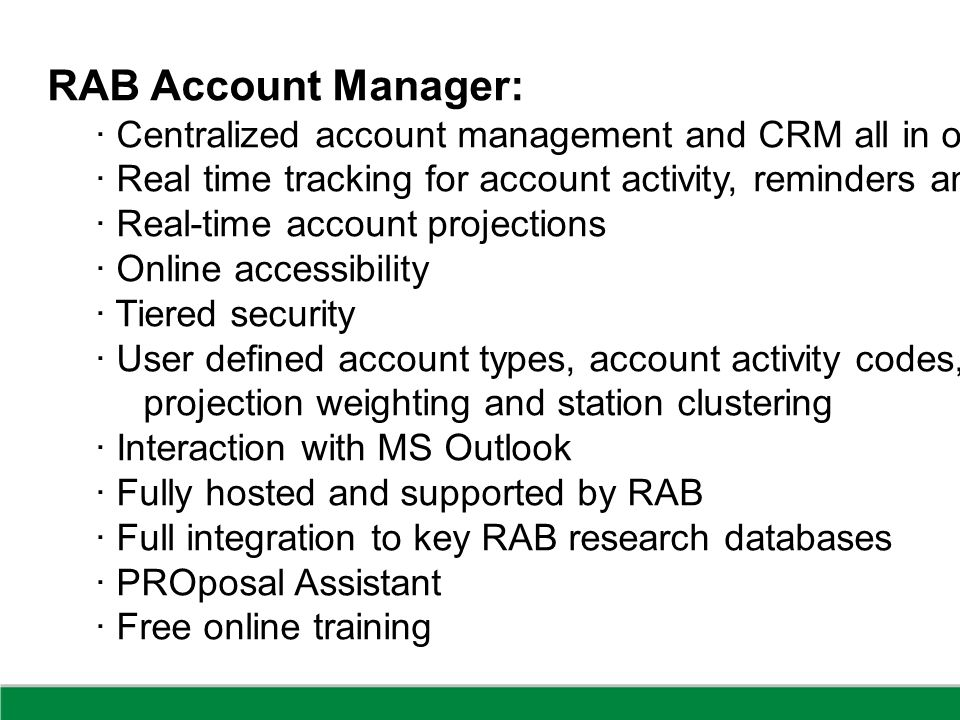 RAB Account Manager: · Centralized account management and CRM all in on program · Real time tracking for account activity, reminders and presentations