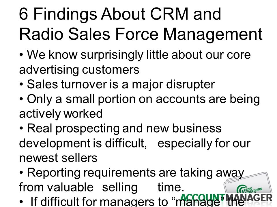6 Findings About CRM and Radio Sales Force Management We know surprisingly little about our core advertising customers Sales turnover is a major disru