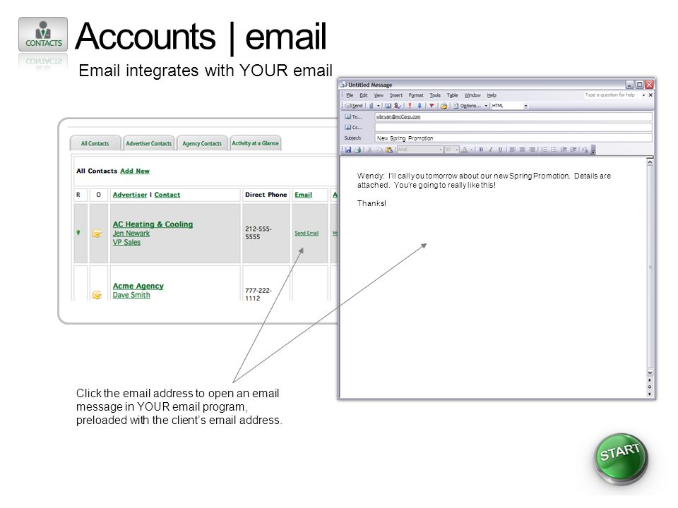 Accounts | email Email integrates with YOUR email Click the email address to open an email message in YOUR email program, preloaded with the clients e