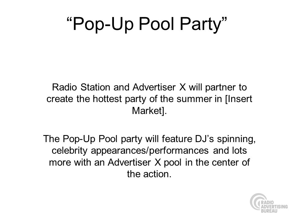 Pop-Up Pool Party Radio Station and Advertiser X will partner to create the hottest party of the summer in [Insert Market].
