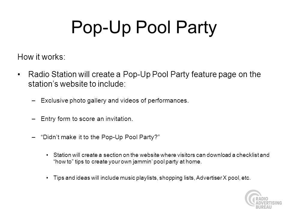 Pop-Up Pool Party How it works: Radio Station will create a Pop-Up Pool Party feature page on the stations website to include: –Exclusive photo gallery and videos of performances.
