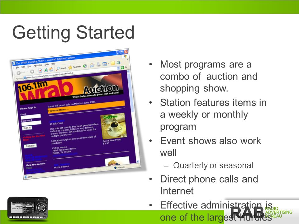 Getting Started Most programs are a combo of auction and shopping show. Station features items in a weekly or monthly program Event shows also work we