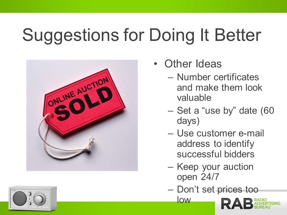 Suggestions for Doing It Better Other Ideas –Number certificates and make them look valuable –Set a use by date (60 days) –Use customer e-mail address