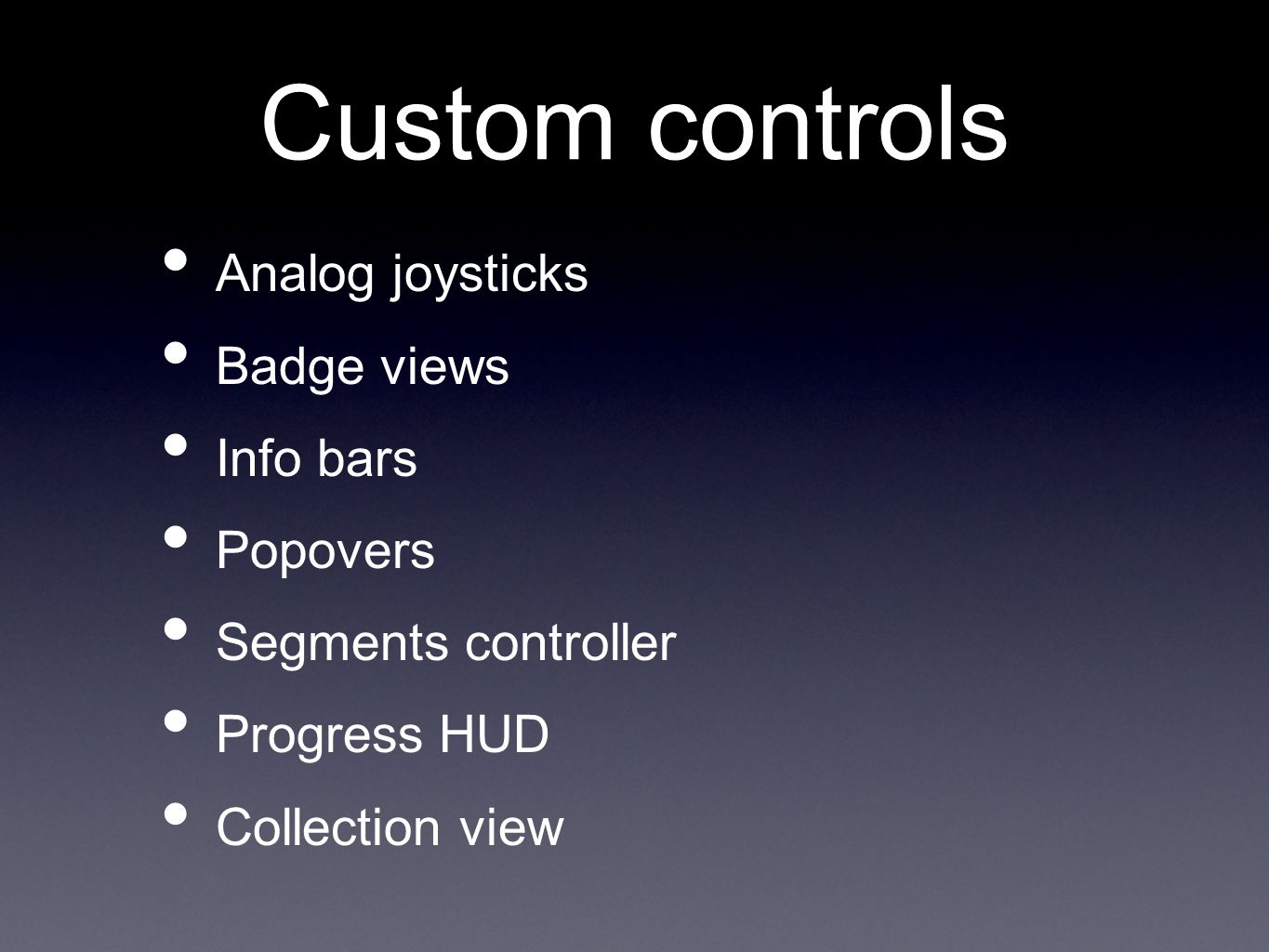 Custom controls Analog joysticks Badge views Info bars Popovers Segments controller Progress HUD Collection view