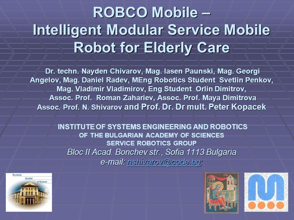 ROBCO Mobile – Intelligent Modular Service Mobile Robot for Elderly Care Dr. techn. Nayden Chivarov, Mag. Iasen Paunski, Mag. Georgi Angelov, Mag. Dan