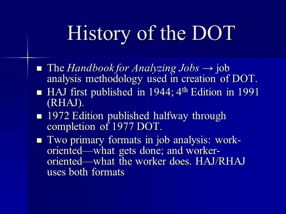 History of the DOT The Handbook for Analyzing Jobs job analysis methodology used in creation of DOT.