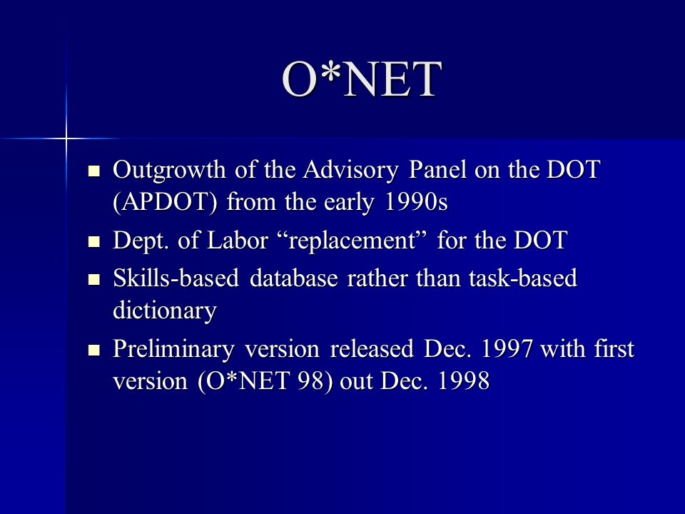 O*NET Outgrowth of the Advisory Panel on the DOT (APDOT) from the early 1990s Outgrowth of the Advisory Panel on the DOT (APDOT) from the early 1990s Dept.