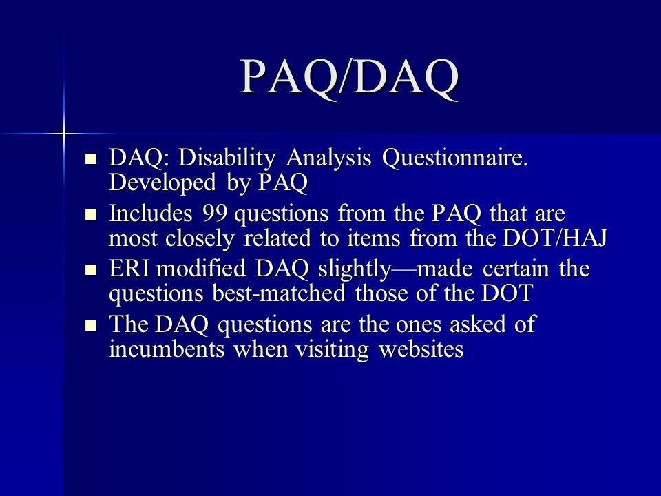 PAQ/DAQ DAQ: Disability Analysis Questionnaire. Developed by PAQ DAQ: Disability Analysis Questionnaire. Developed by PAQ Includes 99 questions from t