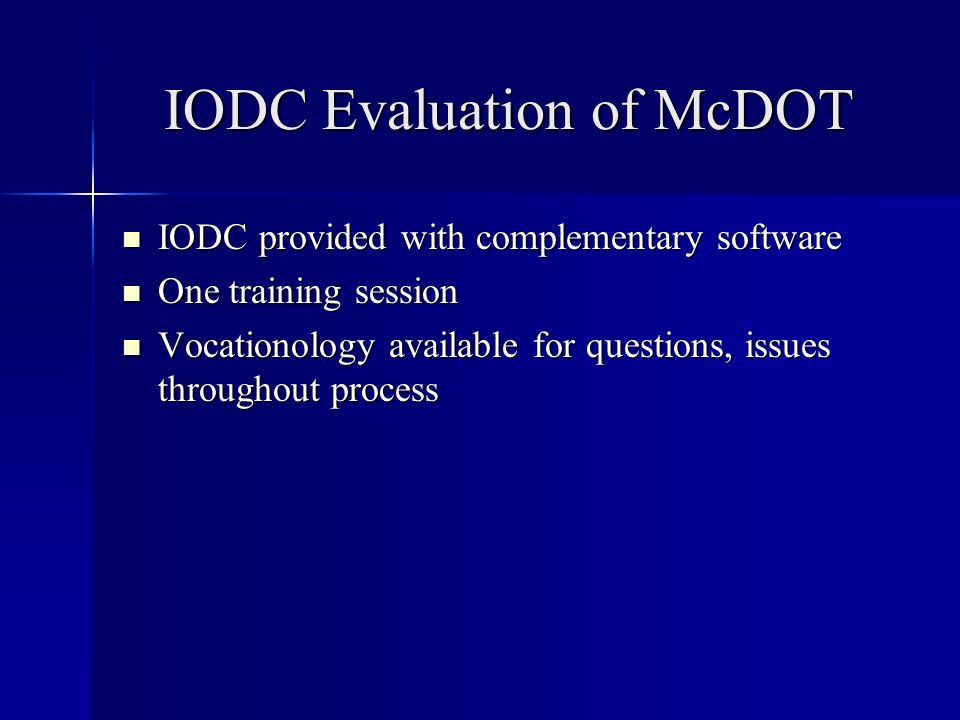 IODC Evaluation of McDOT IODC provided with complementary software IODC provided with complementary software One training session One training session Vocationology available for questions, issues throughout process Vocationology available for questions, issues throughout process
