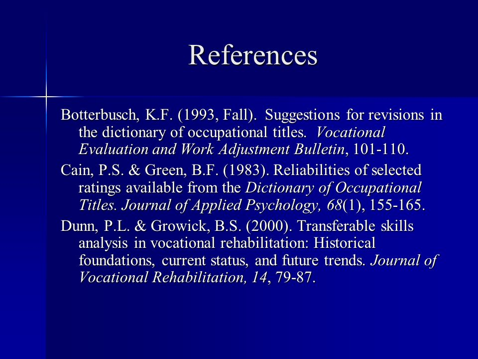 References Botterbusch, K.F. (1993, Fall). Suggestions for revisions in the dictionary of occupational titles. Vocational Evaluation and Work Adjustme