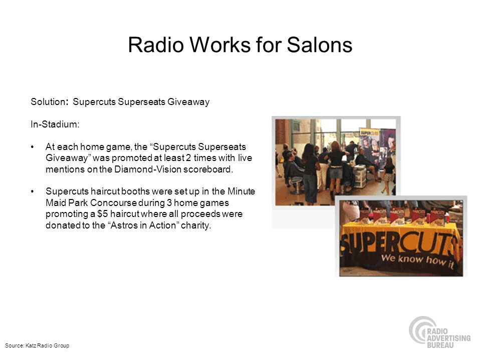 Radio Works for Salons Solution: Supercuts Superseats Giveaway In-Stadium: At each home game, the Supercuts Superseats Giveaway was promoted at least