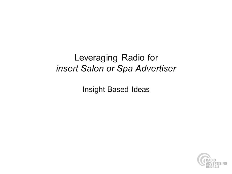 Leveraging Radio for insert Salon or Spa Advertiser Insight Based Ideas