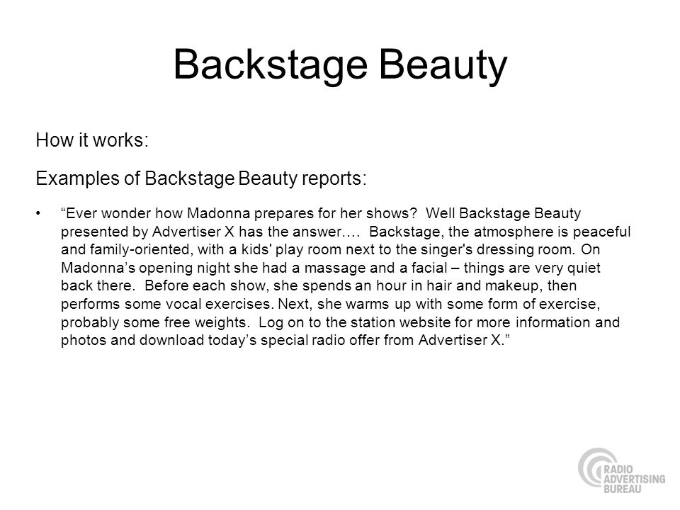 Backstage Beauty How it works: Examples of Backstage Beauty reports: Ever wonder how Madonna prepares for her shows.
