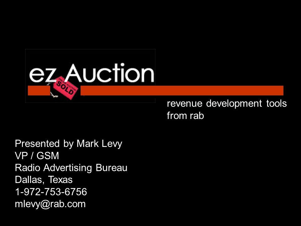 revenue development tools from rab Presented by Mark Levy VP / GSM Radio Advertising Bureau Dallas, Texas 1-972-753-6756 mlevy@rab.com