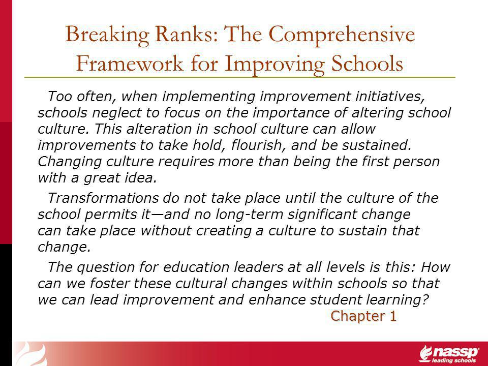 Breaking Ranks: The Comprehensive Framework for Improving Schools Too often, when implementing improvement initiatives, schools neglect to focus on the importance of altering school culture.