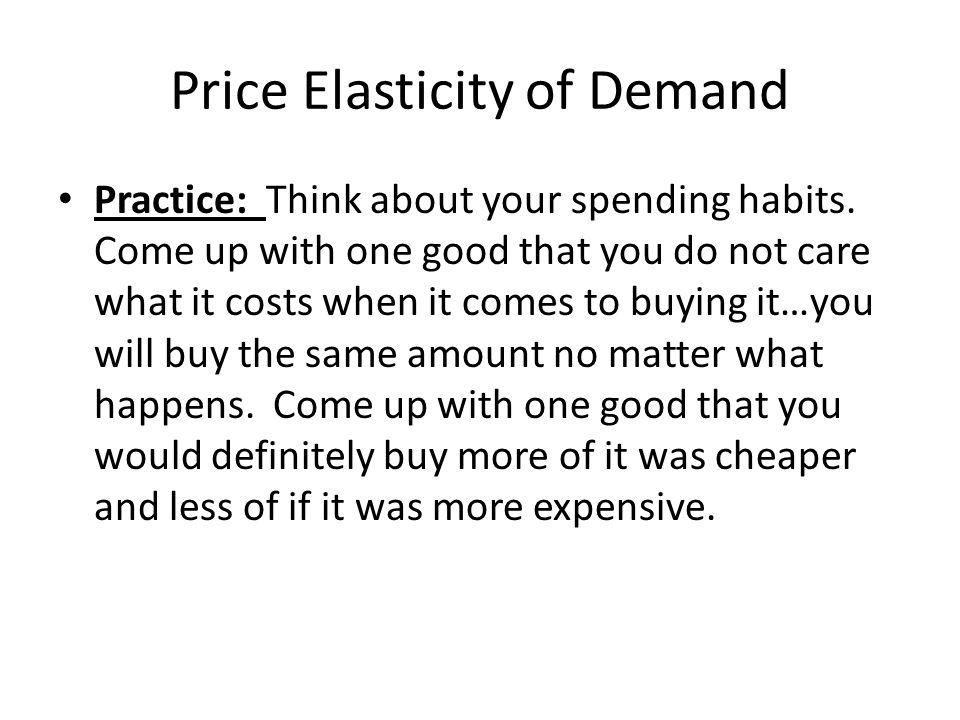 Price Elasticity of Demand So how do we figure out exactly what the elasticity of demand is.
