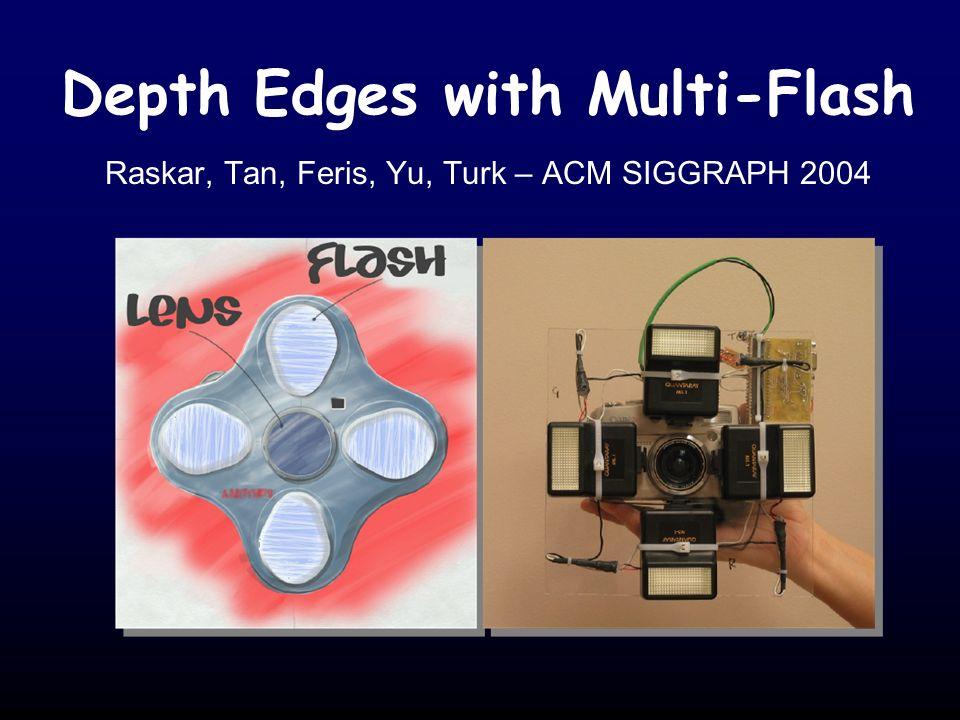 Depth Edges with Multi-Flash Raskar, Tan, Feris, Yu, Turk – ACM SIGGRAPH 2004