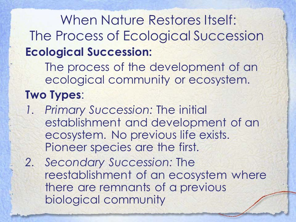 When Nature Restores Itself: The Process of Ecological Succession Ecological Succession: The process of the development of an ecological community or