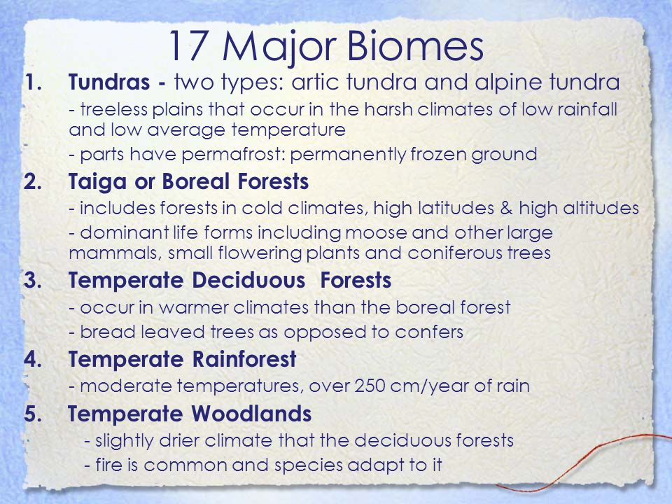 17 Major Biomes 1.Tundras - two types: artic tundra and alpine tundra - treeless plains that occur in the harsh climates of low rainfall and low avera