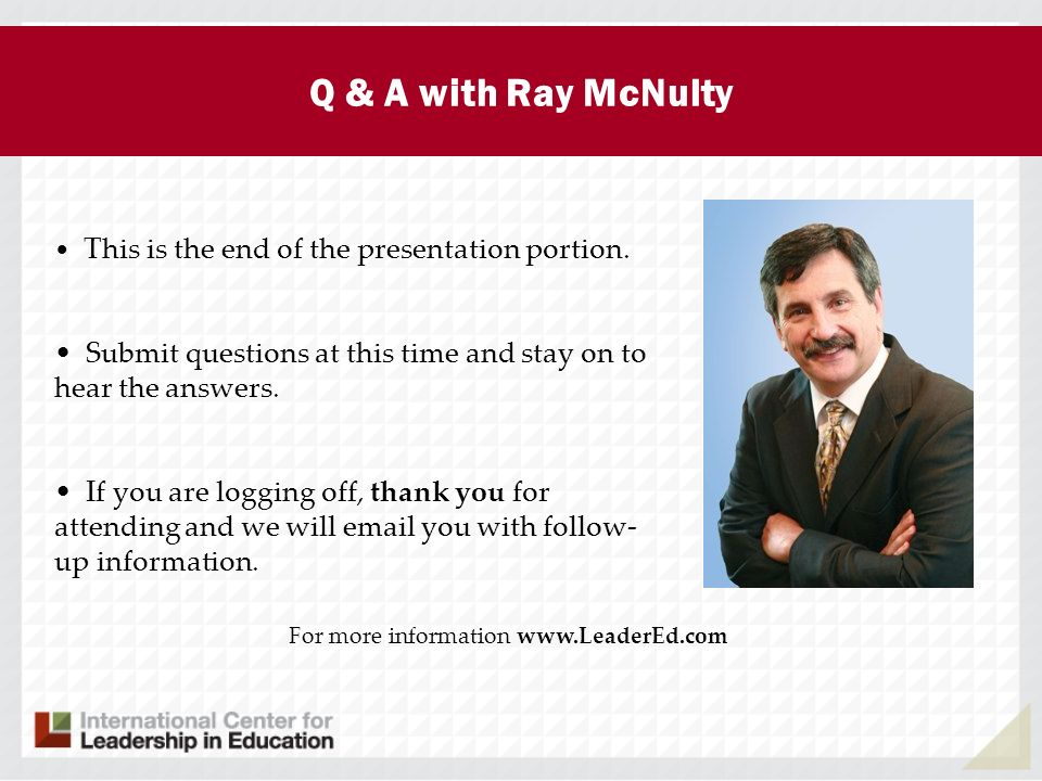 Q & A with Ray McNulty This is the end of the presentation portion.