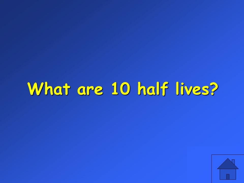 What are 10 half lives