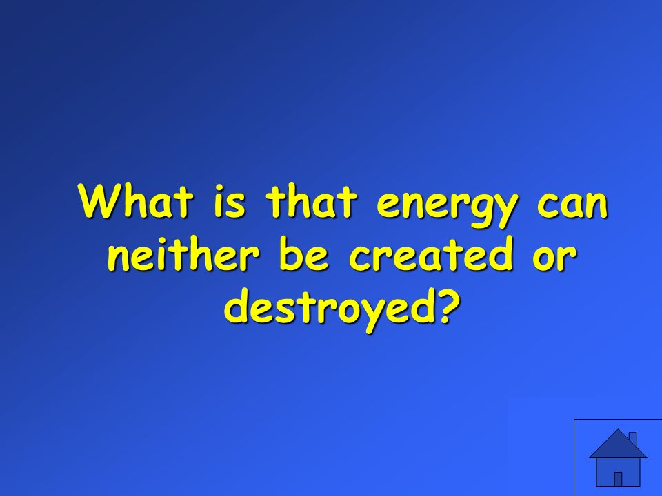 What is that energy can neither be created or destroyed