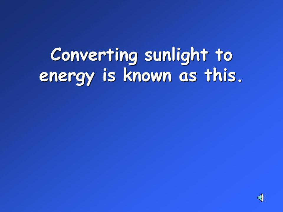 Converting sunlight to energy is known as this.