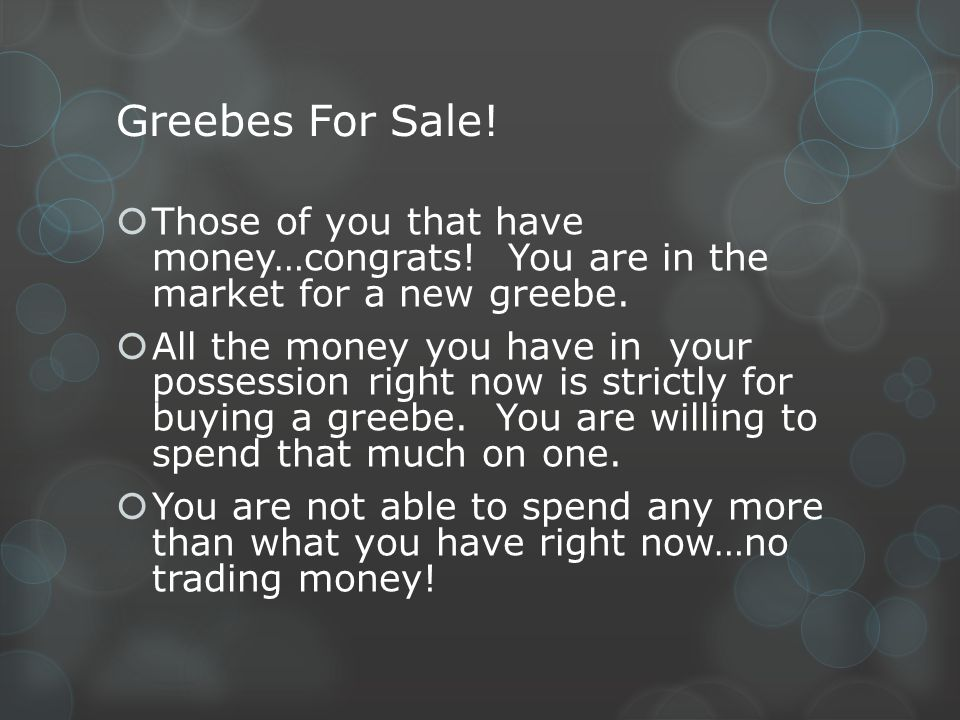Greebes For Sale! Those of you that have money…congrats! You are in the market for a new greebe. All the money you have in your possession right now i