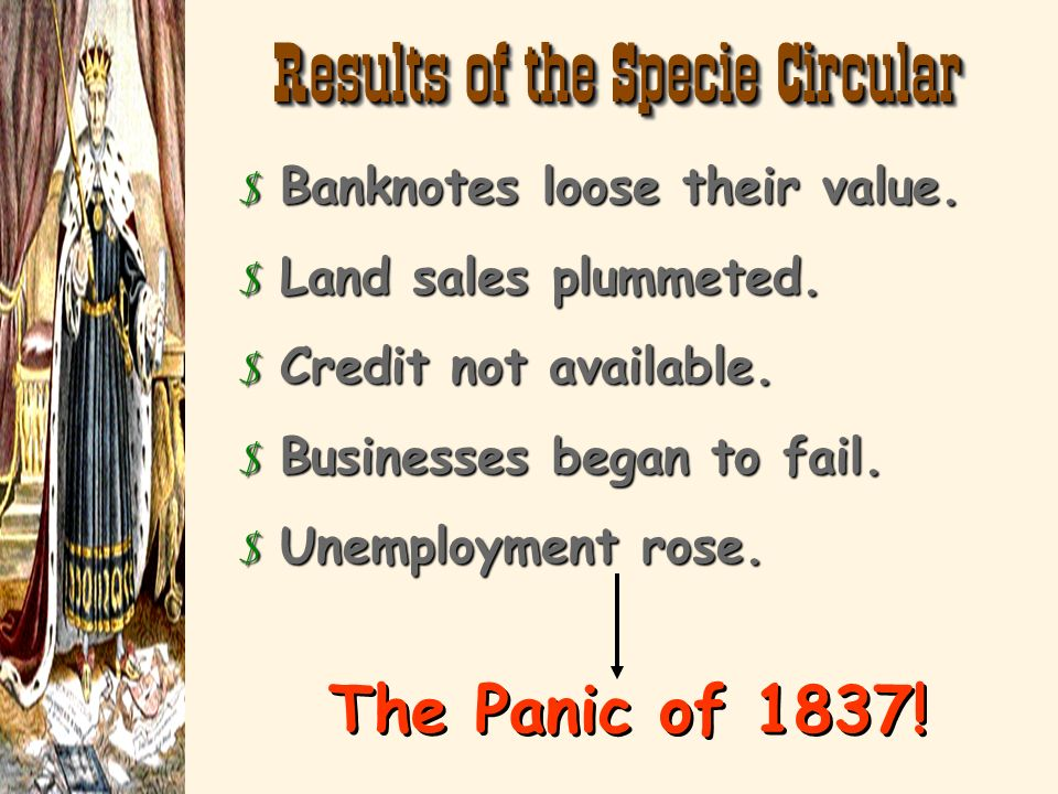 The Specie Circular (1836) 3 wildcat banks. 3 buy future federal land only with gold or silver. 3 Jacksons goal?