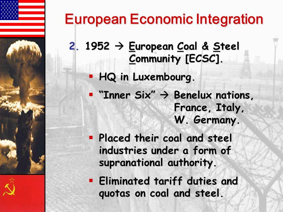 European Economic Integration 1.1947 General Agreement on Tariffs and Trade [GATT] 23 nations. 23 nations. Became the foundation of postwar global com