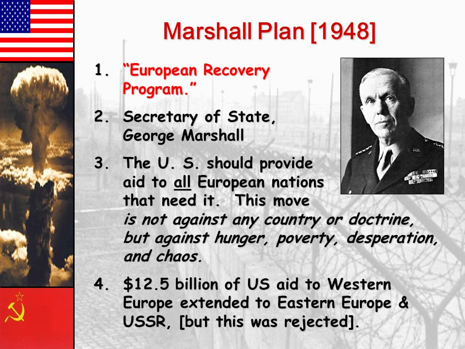 Truman Doctrine [1947] 1.Civil 1.Civil War in Greece. 2.Turkey 2.Turkey under pressure from the USSR for concessions in the Dardanelles. 3.The 3.The U