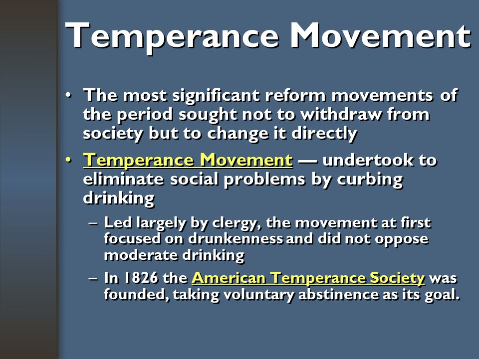 The Temperance Movement In 1830, Americans drink an average of 5 gallons of liquor a year Reformers argue that drinking causes domestic violence, publ