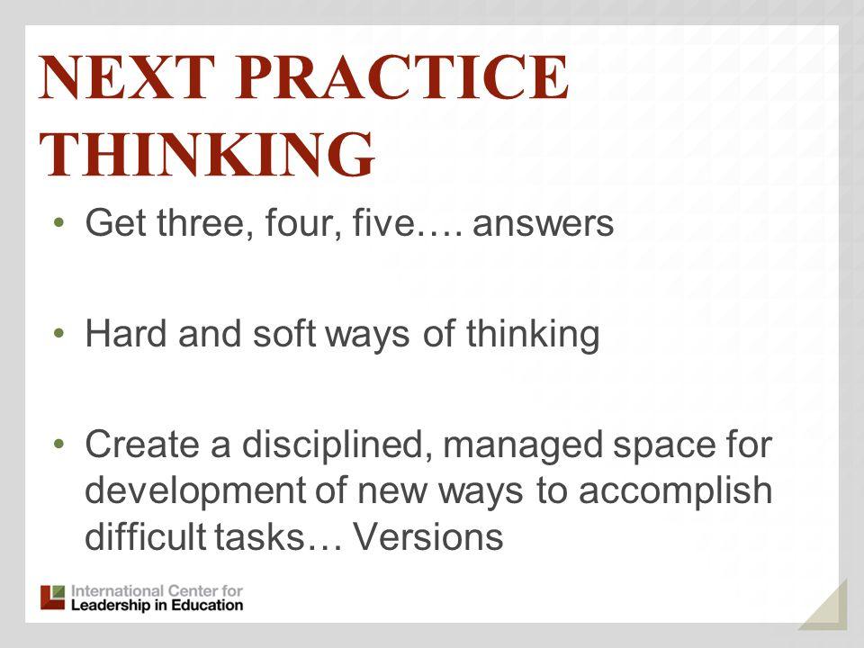 NEXT PRACTICE THINKING Get three, four, five….