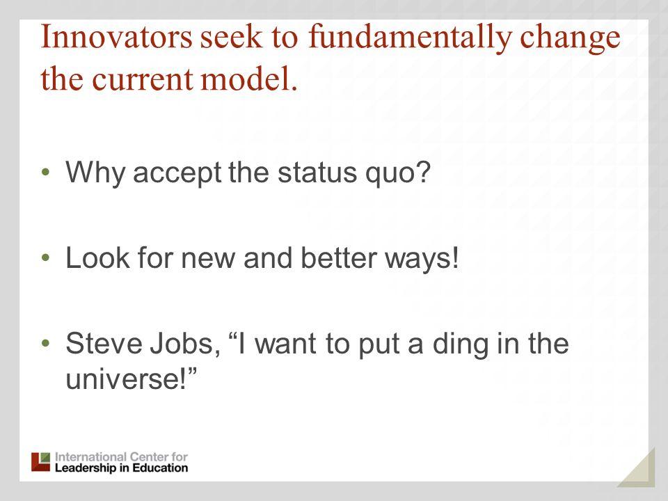 Innovators seek to fundamentally change the current model.