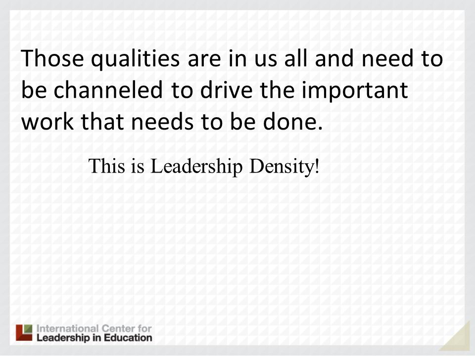 Those qualities are in us all and need to be channeled to drive the important work that needs to be done.