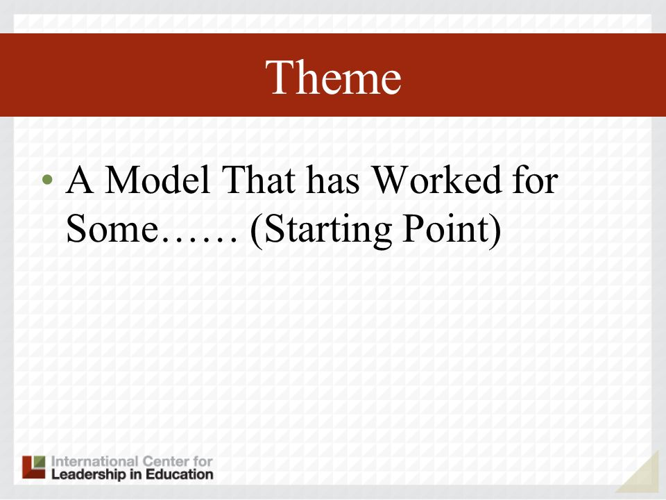 Theme A Model That has Worked for Some…… (Starting Point)