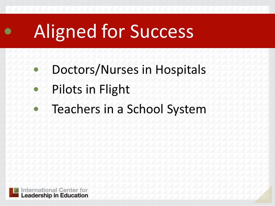 Aligned for Success Doctors/Nurses in Hospitals Pilots in Flight Teachers in a School System