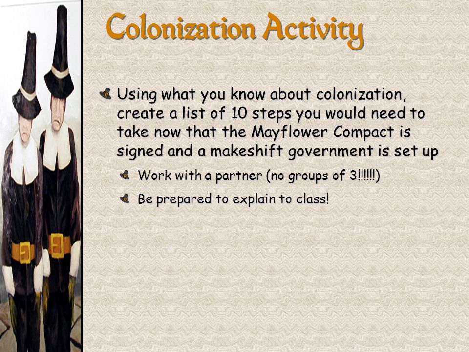 Colonization Activity Using what you know about colonization, create a list of 10 steps you would need to take now that the Mayflower Compact is signe