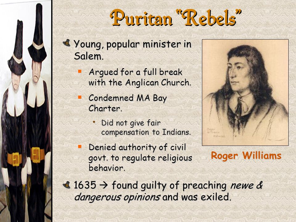 Puritan Rebels Young, popular minister in Salem. Argued for a full break with the Anglican Church. Argued for a full break with the Anglican Church. C